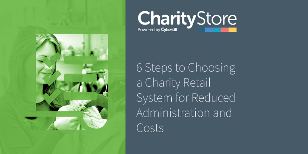 6 Steps to Choosing a Charity Retail System for Reduced Administration and Costs