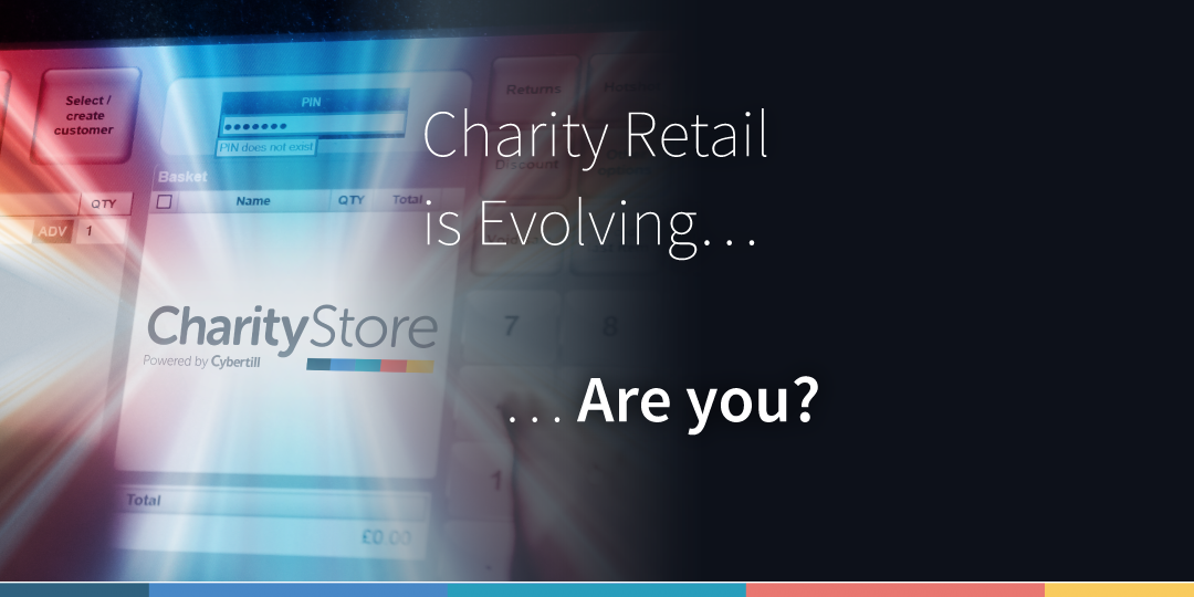 Charity Retail is Evolving… Are you?